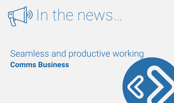 In the news - Seamless and productive working - comms business