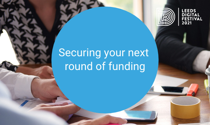 Leeds Digital Festival - securing your next round of funding